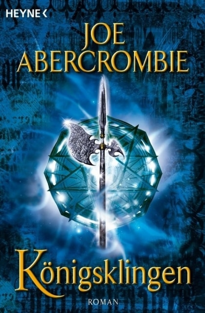 Joe Abercrombie: Königsklingen (engl.: Last Argument of Kings)