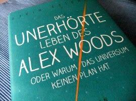 Gavin Extence: Das unerhörte Leben des Alex Woods (The Universe versus Alex Woods)