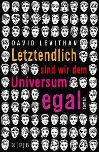 David Levithan: Letztendlich sind wir dem Universum egal Verlag Fischer FJB (2014)