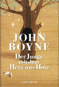 John Boyne: Der Junge mit dem Herz aus Holz Deutscher Hardcover Fischer Verlag (2012)