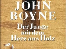 John Boyne: Der Junge mit dem Herz aus Holz