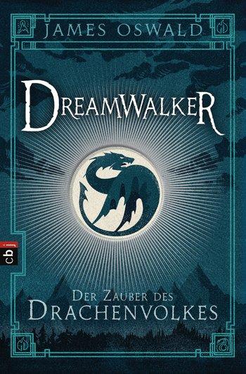 James D. Oswald: Dreamwalker - Der Zauber des Drachenvolkes Dt. Taschenbuchausgabe cbj-Verlag (2015)
