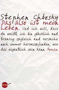 Stephen Chbosky: Das ist also mein Leben Dt. Taschenbuchausgabe  HEYNE Verlag (2012)