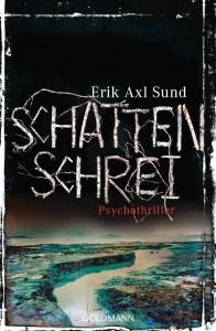 Erik Axl Sund: Schattenschrei Dt. Taschenbuchausgabe Goldmann Verlag (2014)