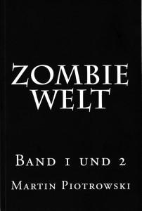 Martin Piotrowski: Zombie Welt (Band 1 & 2) Taschenbuchausgabe Selbstverlag (2014)