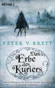 Peter V. Brett: das Erbe des Kuriers Dt. Taschenbuchausgabe Heyne Verlag (2015)