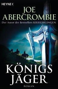 Joe Abercrombie: Königsjäger Dt. Taschenbuchausgabe Heyne (September 2015)