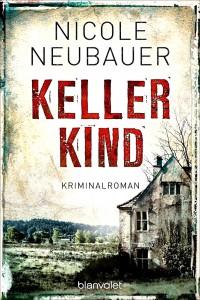 Nicole Neubauer: Kellerkind Dt. Taschenbuchausgabe Blanvalet Verlag (2015)