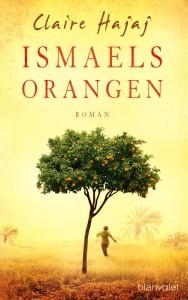 Claire Hajaj: Ismaels Orangen Deutsche Hardcoverausgabe Blanvalet (2015) (Der Duft von bitteren Orangen)