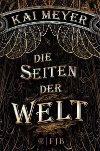 Kai Meyer: Die Seiten der Welt Hardcoverausgabe Fischer FJB (2014)