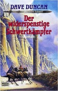 Dave Duncan: Der widerspenstige Schwertkämpfer, Dt. Taschenbuch, Bastei Lübbe (2003)