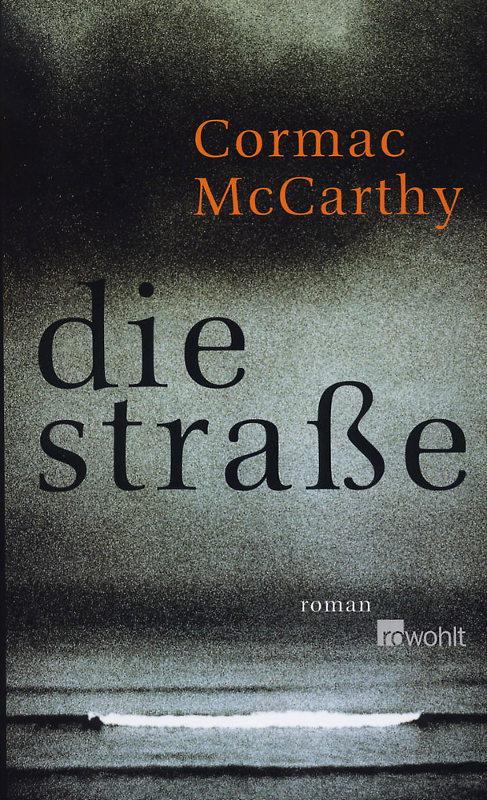 Cormac McCarthy: Die Straße Deutsche Taschenbuchausgabe Rowohlt verlag (2007)