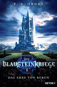 T.S. Orgel: Das Erbe von Berun (Die Blausteinkriege 1), Broschierte Ausgabe, Heyne Verlag (2015)