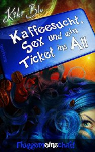 Daniela Rohr: Kaffeesucht, Sex und ein Ticket ins All, E-Book (2015)
