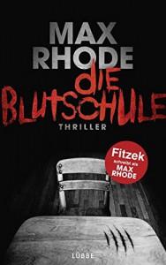 Max Rhode (Fitzek): Die Blutschule, Lübbe Verlag (2015)