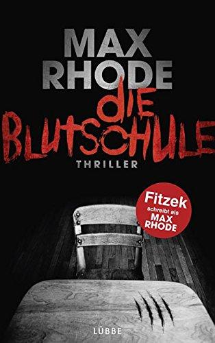 Max Rhode (Fitzek): Die Blutschule Lübbe Verlag (2015)