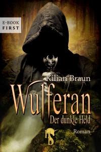 Kilian Braun: Wulferan - der dunkle Held E-Book (2015)