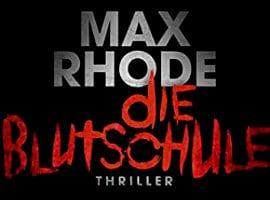 Max Rhode (Sebastian Fitzek): Die Blutschule