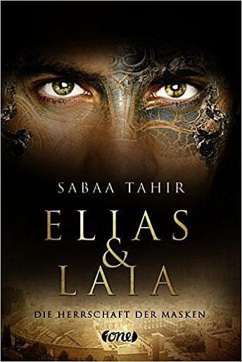 Sabaa Tahir: Elias und Laia - Die Herrschaft der Masken, Bastei Lübbe (2015)