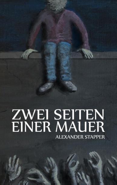 Alexander Stapper: Zwei Seiten einer Mauer Dt. Taschenbuchausgabe Books on Demand (2015)