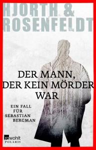 Michael Hjorth & Hans Rosenfeldt: Der Mann, der kein Mörder war Dt. Taschenbuchausgabe Rowohlt Verlag (2013)