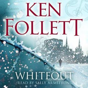 Ken Follett: Whiteout Audiobook Gelesen von Sally Armstrong