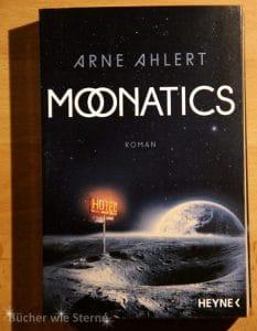 Arne Ahlert - Moonatics Dt. Taschenbuchausgabe Heyne verlag (2016)
