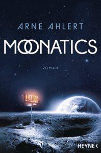 Arne Ahlert: Moonatics, Taschenbuch, Heyne Verlag (2016)