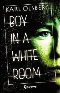 Karl Olsberg: Boy in a White Room, Taschenbuch, Loewe Verlag, Bindlach, 2017