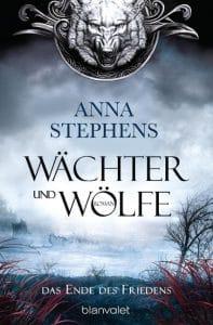 Anna Stephens: Wächter und Wölfe, Broschierte Ausgabe, Blanvalet Verlag, 2017