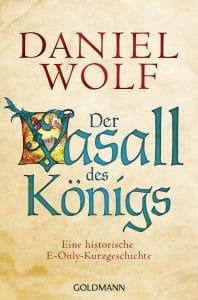 Daniel Wolf: Der Vasall des Königs, Kurzgeschichte, E-Book, Goldmann Verlag, 2015