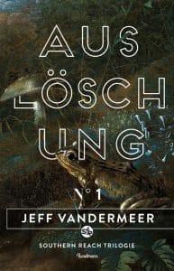 Jeff VanderMeer: Auslöschung, Dt. Taschenbuchausgabe, Knaur Verlag, 2017