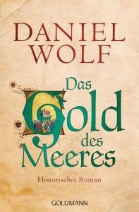 Daniel Wolf: Das Gold des Meeres, Broschierte Ausgabe, Goldmann Verlag, 2016