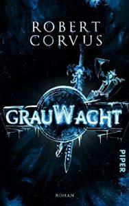 Robert Corvus: Grauwacht Taschenbuch, Piper Verlag, 2015
