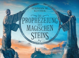 Die Prophezeiung des magischen Steins von Stephan M. Rother