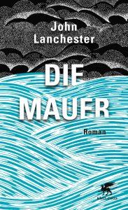 John Lanchester: Die Mauer, Gebundene Ausgabe,Klett-Cotta, Januar 2019