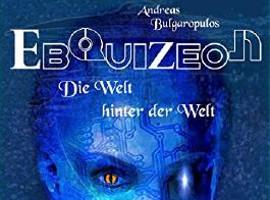 Andreas Bulgaropulos: EBQUIZEON - Die Welt hinter der Welt