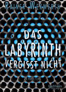 Rainer Wekwerth: Das Labyrinth vergisst nicht, gebundene Ausgabe, Buchheim Verlag, 2019