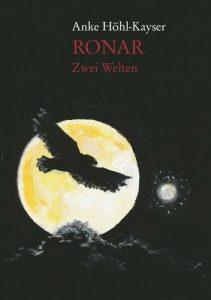 Anke Höhl-Kayser: Ronar - Zwei Welten, Books on Demand, 2010