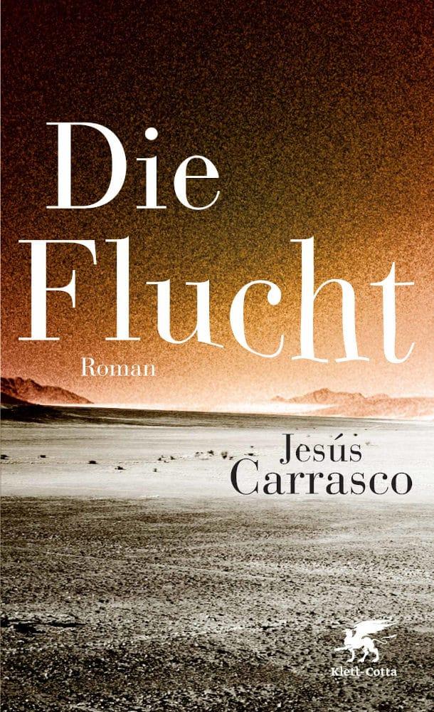 Jesús Carrasco: Die Flucht, Klett-Cotta, 2013