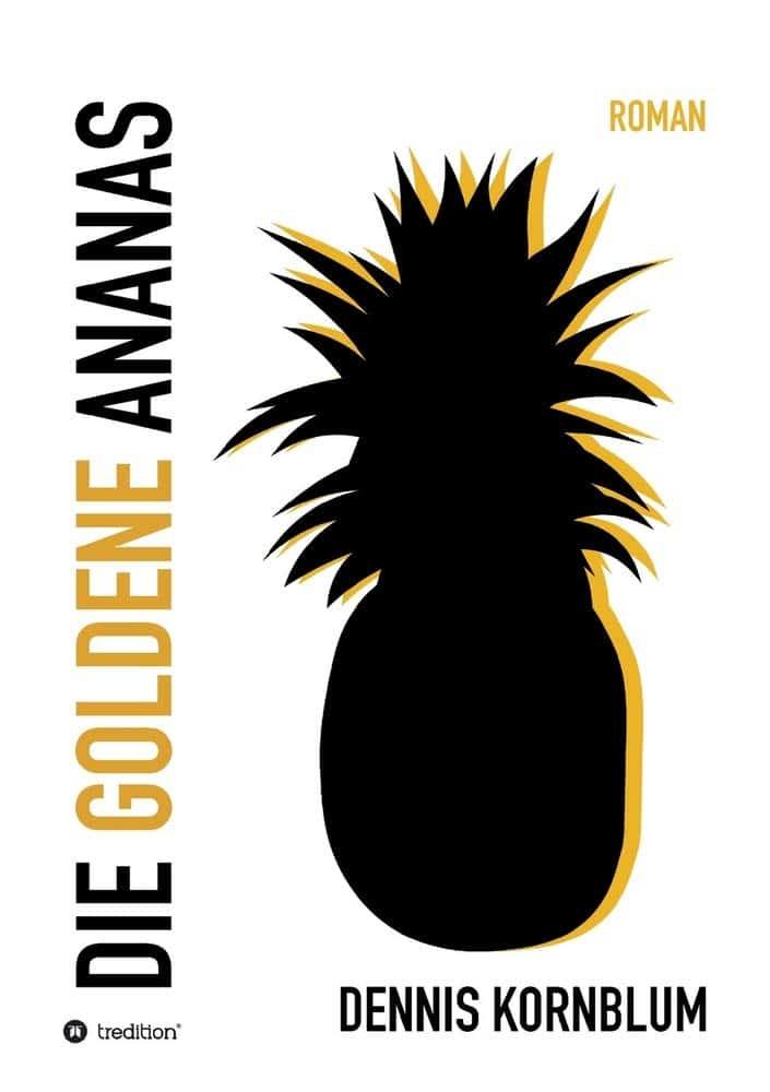 Dennis Kornblum: Die goldene Ananas, Taschenbuch, Tredition, 2020.